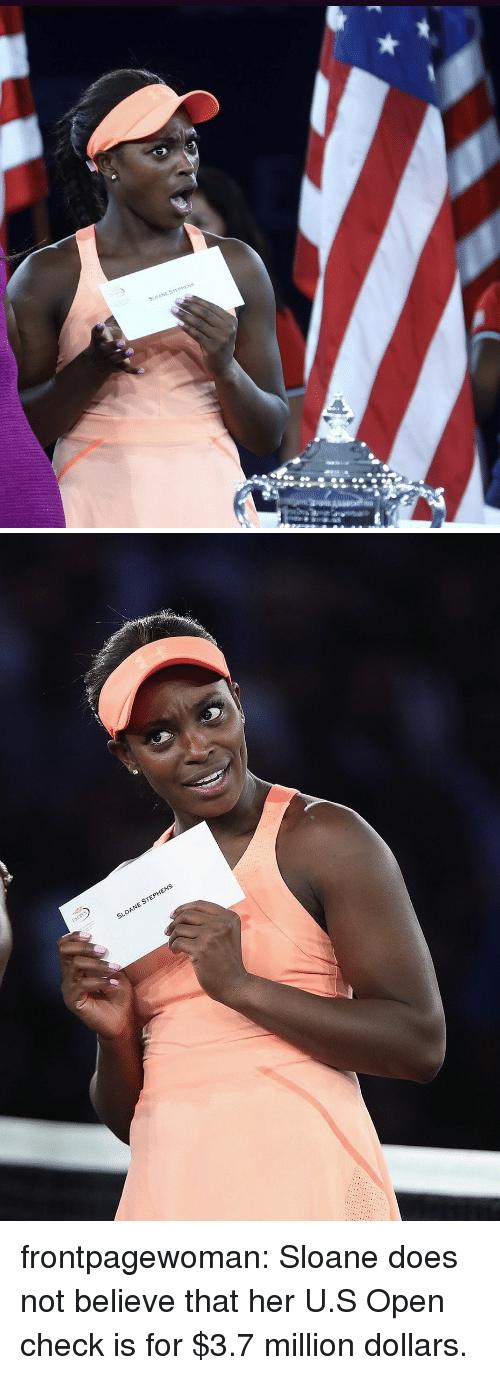 Tumblr, Blog, and Her: SL  OANE STEPHENS frontpagewoman:  Sloane does not believe that her U.S Open check is for $3.7 million dollars.