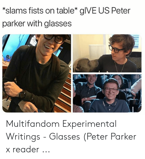Slams Fists on Table* glVE US Peter Parker With Glasses Multifandom