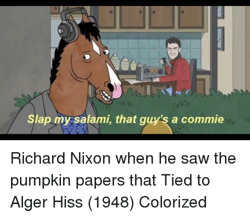 Saw, Pumpkin, and Nixon: Slap my salami, that quy's a commie Richard Nixon when he saw the pumpkin papers that Tied to Alger Hiss (1948) Colorized