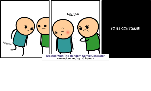 Net, Random, and Fart: SLAP*  TO BE CONTINUED  FART*  Created With The Random Comic Generator  www.explosm.net/rcg ⓒ Explosm