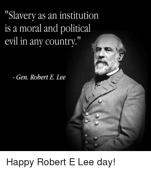 slavery as an institution is a moral and political evil 12233749 ✅ 25 best memes about robert e lee day robert e lee day memes