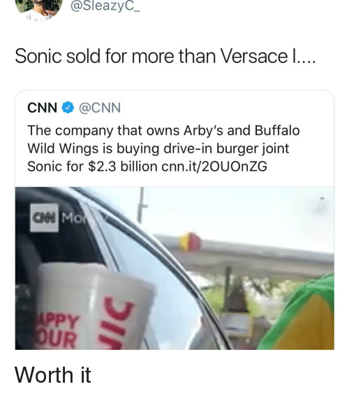 cnn.com, Versace, and Arby's: @SleazyC_  Sonic sold for more than Versace l  CNN @CNN  The company that owns Arby's and Buffalo  Wild Wings is buying drive-in burger joint  Sonic for $2.3 billion cnn.it/2OUOnZG  ан  PPY  UR Worth it