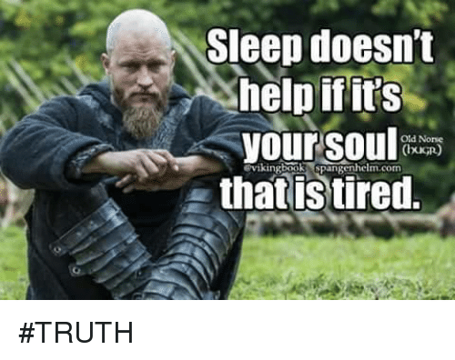 Image result for sleep doesn't help if the soul is tired vikings