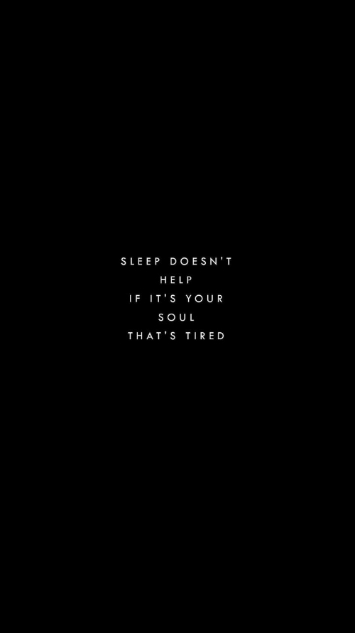 Help, Sleep, and Soul: SLEEP DOESN'T  HELP  IF IT'S YOUR  SOUL  THAT S TIRED