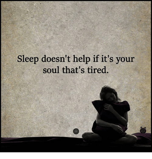 Sleep Doesnt Help if Its Your Soul Thats Tired Lessons
