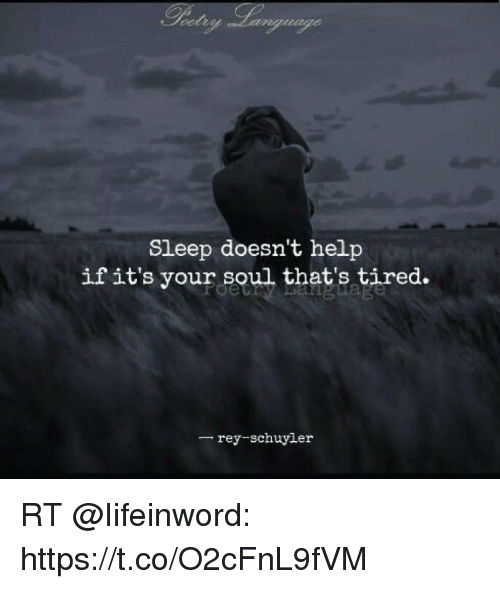 Sleep Doesnt Help if Its Vour Soul Thats Tired