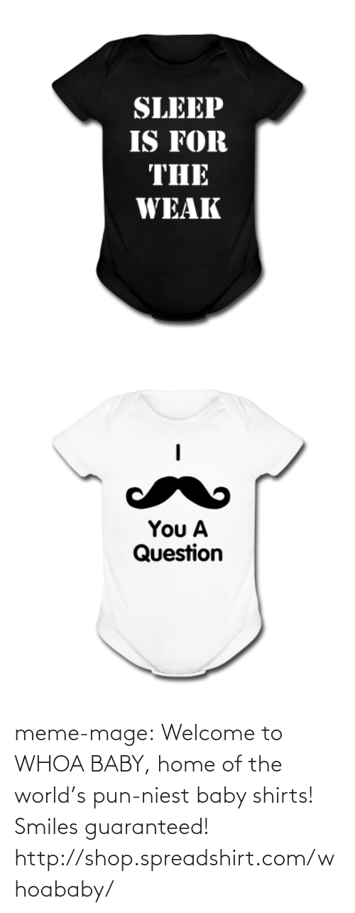Meme, Tumblr, and Blog: SLEEP  IS FOR  THE  WEAK   You A  Question meme-mage:  Welcome to WHOA BABY, home of the world's pun-niest baby shirts! Smiles guaranteed! http://shop.spreadshirt.com/whoababy/