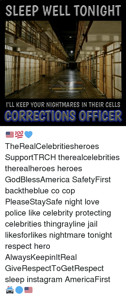 Instagram, Jail, and Love: SLEEP WELL TONIGHT  CELEBRITIES  TORs, ACTRESSES.  ILL KEEP YOUR NIGHTMARES IN THEIR CELLS  CORRECTIONS OFFICER 🇺🇸💯💙 TheRealCelebritiesheroes SupportTRCH therealcelebrities therealheroes heroes GodBlessAmerica SafetyFirst backtheblue co cop PleaseStaySafe night love police like celebrity protecting celebrities thingrayline jail likesforlikes nightmare tonight respect hero AlwaysKeepinItReal GiveRespectToGetRespect sleep instagram AmericaFirst 🚔🔵🇺🇸