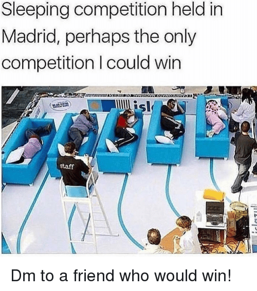 Memes, Sleeping, and 🤖: Sleeping competition held in  Madrid, perhaps the only  competition I could win  staff Dm to a friend who would win!