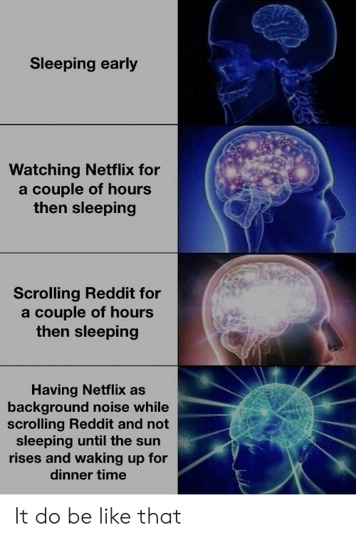 Sleeping Early Watching Netflix for a Couple of Hours Then
