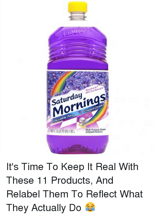 "Memes, Time, and Sleeping: Sleeping In!""  e1A! You thought  turda,  Mornings  regancia Durade  Lasting Chores  ERLDZ(1.75 an 165L  Limpador Mutesa  Muti-Anose atanr It's Time To Keep It Real With These 11 Products, And Relabel Them To Reflect What They Actually Do 😂"