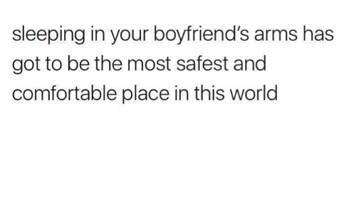 sleeping in your boyfriend s arms has got to be the most safest