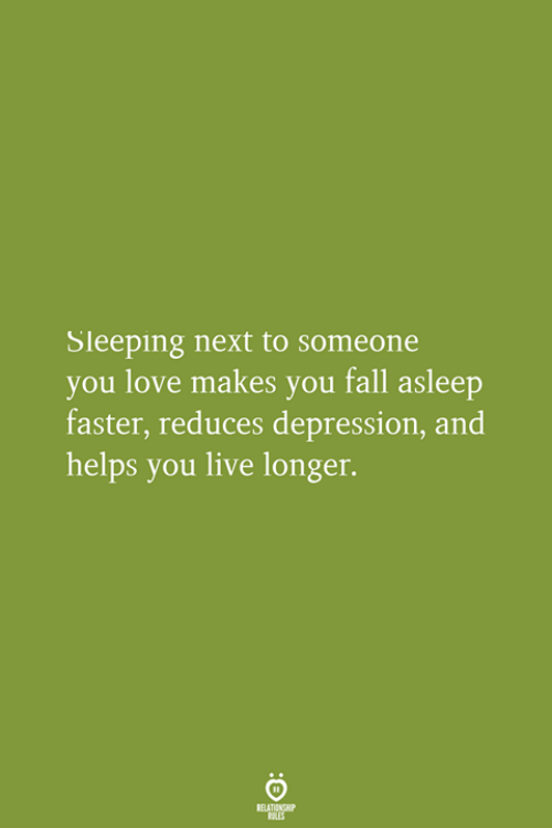 Fall, Love, and Depression: Sleeping next to someone  you love makes you fall asleep  faster, reduces depression, and  helps you live longer.