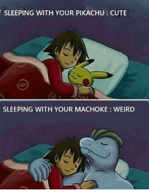 Cute, Pikachu, and Weird: SLEEPING WITH YOUR PIKACHU : CUTE  SLEEPING WITH YOUR MACHOKE:WEIRD