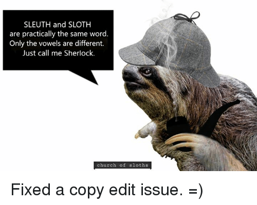 SLEUTH and SLOTH Are Practically the Same Word Only the