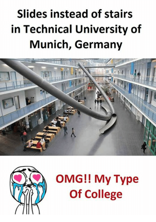 College, Omg, and Germany: Slides instead of stairs  in Technical University of  Munich, Germany  OMG!! My Type  of College