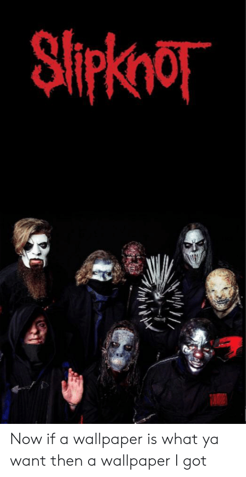 Slipknot Now If A Wallpaper Is What Ya Want Then A Wallpaper