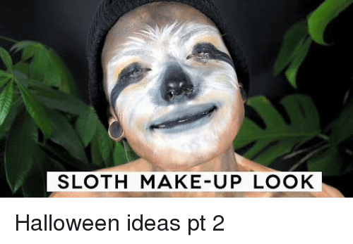 sloth make up look halloween ideas pt 2 5807824 ✅ 25 best memes about sloth sloth memes,Sloth Meme Images