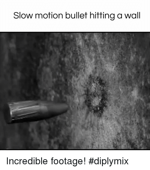 Memes, Slow Motion, and 🤖: Slow motion bullet hitting a wall Incredible footage! #diplymix
