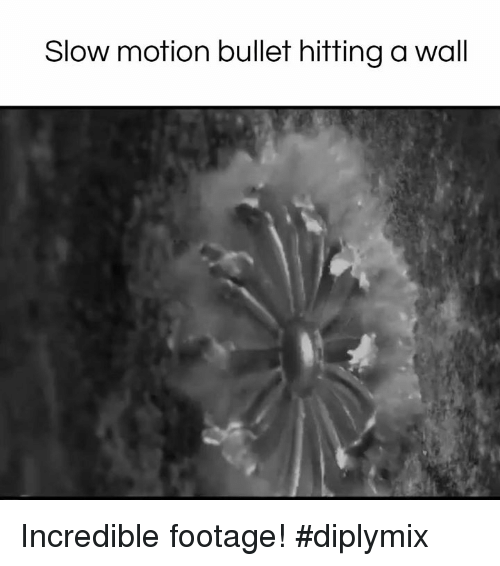 Dank, Slow Motion, and 🤖: Slow motion bullet hitting a wall Incredible footage! #diplymix