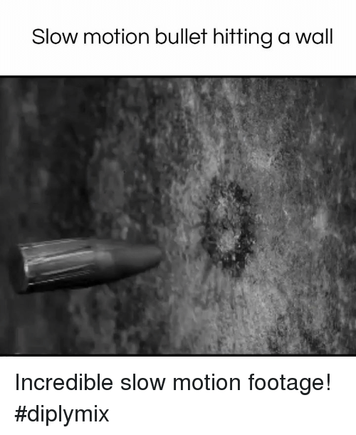 Memes, Slow Motion, and 🤖: Slow motion bullet hitting a wall Incredible slow motion footage! #diplymix