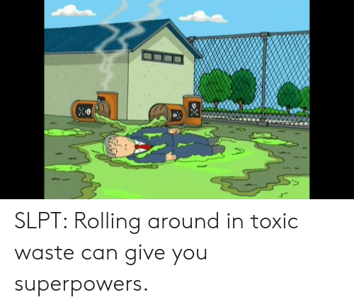 SLPT Rolling Around in Toxic Waste Can Give You Superpowers