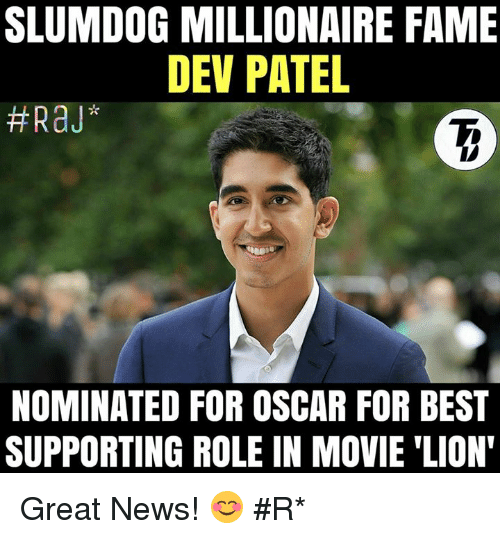 """Memes, Oscars, and 🤖: SLUMDOG MILLIONAIRE FAME  DEV PATEL  NOMINATED FOR OSCAR FOR BEST  SUPPORTING ROLE IN MOVIE LION"""" Great News! 😊  #Rɑյ*"""