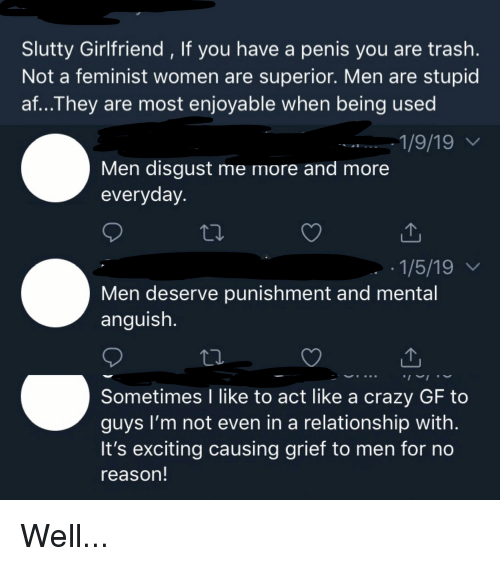 Slutty Girlfriend if You Have a Penis You Are Trash Not a