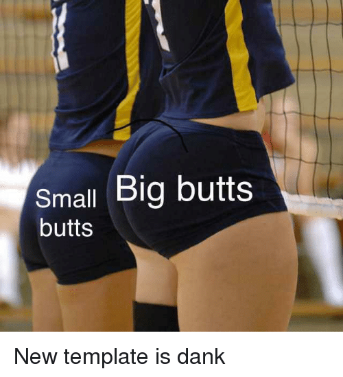 Dank Dank Memes And Big Small Big Butts Butts