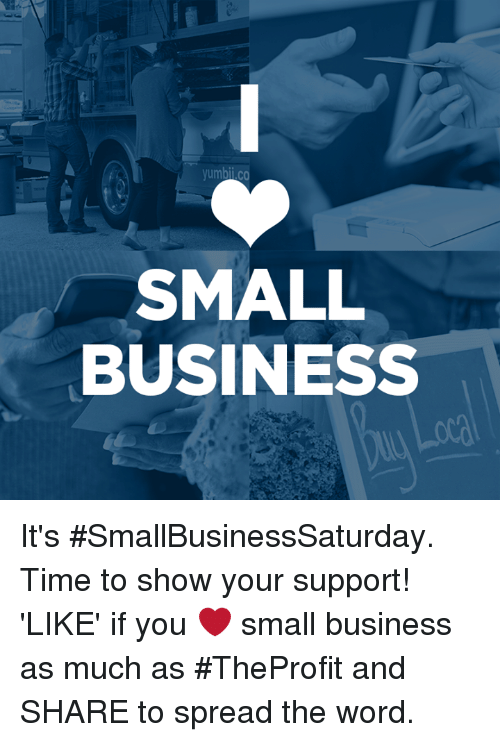 Memes, 🤖, and The Words: SMALL  BUSINESS It's #SmallBusinessSaturday. Time to show your support!   'LIKE' if you ❤️ small business as much as #TheProfit and SHARE to spread the word.