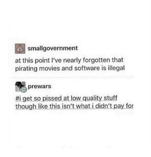 Ironic, Movies, and Lowes: smallgovernment  at this point I've nearly forgotten that  pirating movies and software is illegal  prewars  get so pissed at low quality stuff  though like this isn't what i didn't pay for