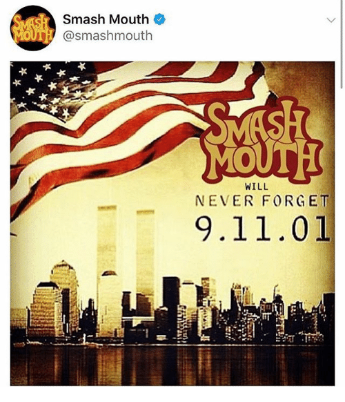 9/11, Memes, and Smashing: Smash Mouth  MOUTH @smashmouth  WILL  NEVER FORGET  9.11.01