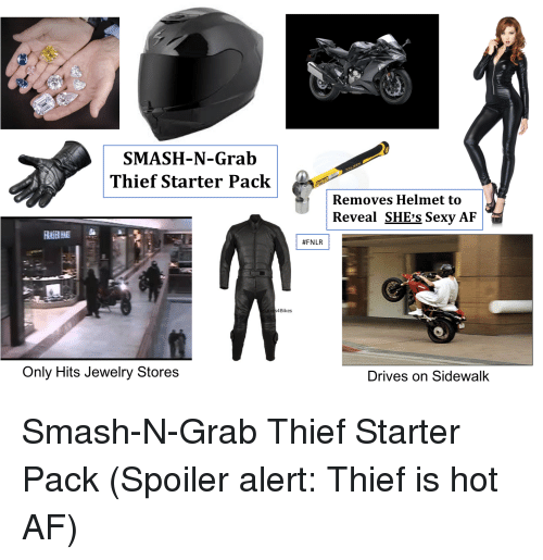 Af, Sexy, and Smashing: SMASH-N-Grab  Thief Starter Pack  Removes Helmet to  Reveal SHE'S Sexy  AlF  #FNLR  Bikes  Only Hits Jewelry Stores  Drives on Sidewalk