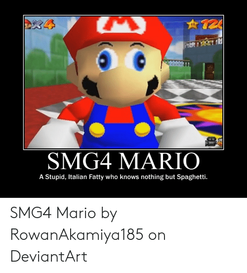 Smg4 Mario A Stupid Italian Fatty Who Knows Nothing But