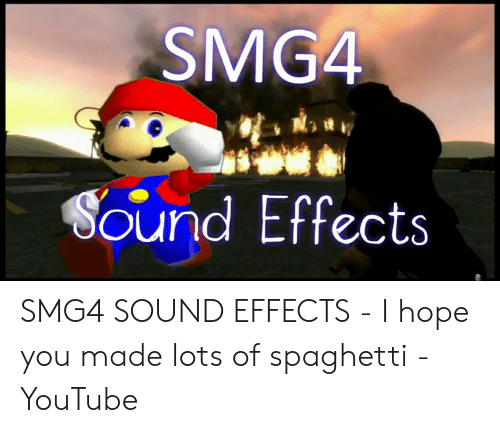 SMG4 Sound Effects SMG4 SOUND EFFECTS - I Hope You Made Lots