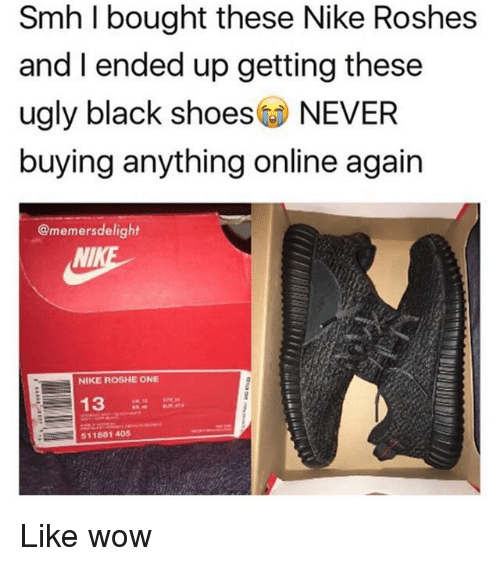 Memes, Nike, and Shoes: Smh I bought these Nike Roshes and I ended