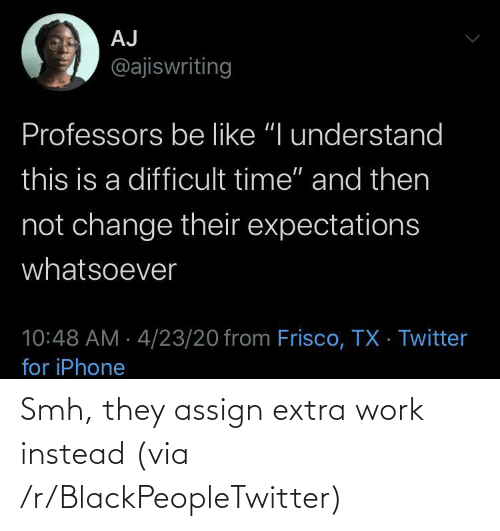 Blackpeopletwitter, Smh, and Work: Smh, they assign extra work instead (via /r/BlackPeopleTwitter)