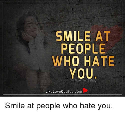 Smile At People Who Hate You Like Love Quotescom Smile At People Who