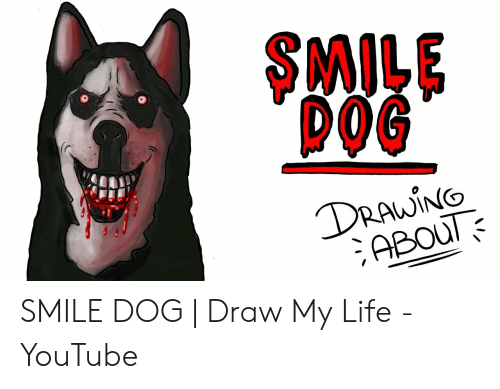 Smile Dog Drawin Smile Dog Draw My Life Youtube Life Meme On Meme