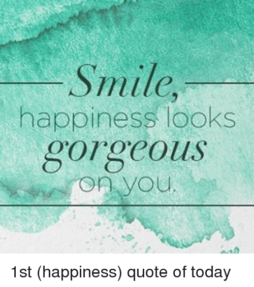 Smile Happiness Looks Gorgeous You 60st Happiness Quote Of Today Magnificent Quote For Today About Happiness