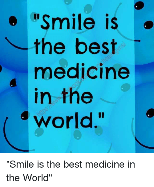 Smile Is The Best Medicine In The World Smile Is The Best Medicine