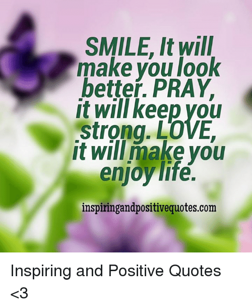 SMILE It Will Make You Look Better PRAY It Will Keep You Strong LOVE