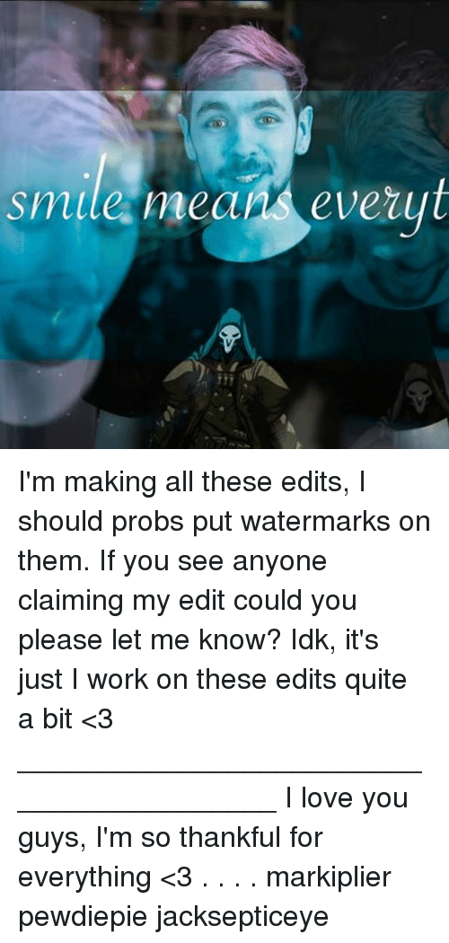 Memes, 🤖, and Editing: Smile mea everyt I'm making all these