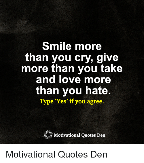 Smile More Than You Cry Give More Than You Take and Love More Than