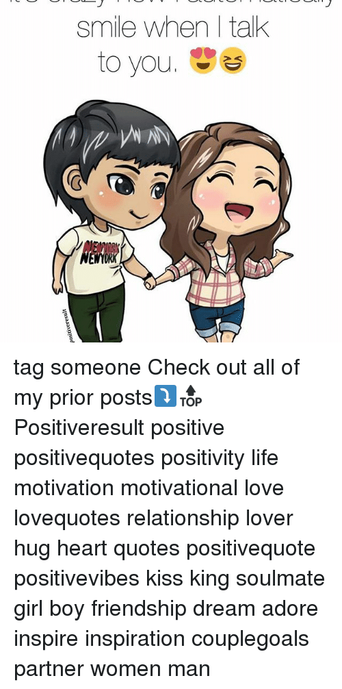 Memes, 🤖, and King: Smile when I talk  to you tag someone Check out all of my prior posts⤵🔝 Positiveresult positive positivequotes positivity life motivation motivational love lovequotes relationship lover hug heart quotes positivequote positivevibes kiss king soulmate girl boy friendship dream adore inspire inspiration couplegoals partner women man