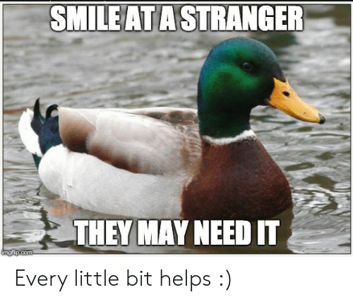 Helps, Com, and May: SMILEAT A STRANGER  THEY MAY NEED IT  ingfip.com Every little bit helps :)