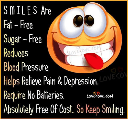 Memes, Pressure, and Blood Pressure: SMILES Are  Fat- Free  Sugar Free  Reduces  OVE  Blood Pressure  Helps Relieve Pain& Depression.  Require No Batteries  LOVESOVE.COM  Absolutely Free Of Cost. So Keep Smilng