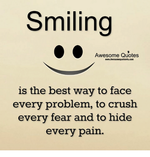 Problem Quotes Captivating Smiling Awesome Quotes Wwwawesomequotes4Ucom Is The Best Way To