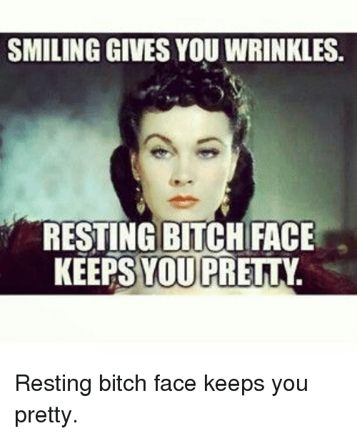 https://pics.me.me/smiling-gives-you-wrinkles-resting-bitch-face-keeps-you-pretty-35561686.png