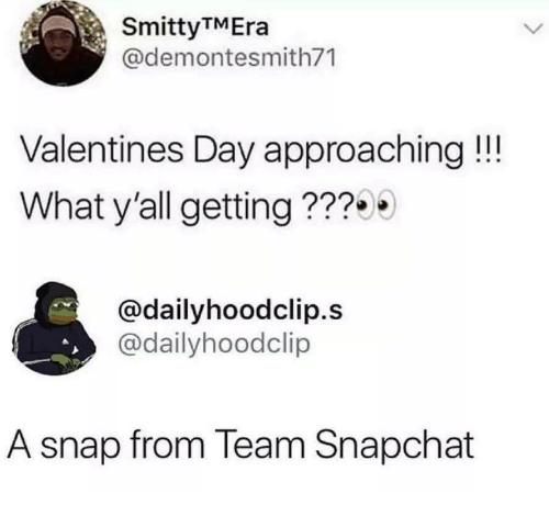 Snapchat, Valentine's Day, and Snap: SmittyTMEra  @demontesmith71  Valentines Day approaching!!!  What y'all getting???  @dailyhoodclip.s  @dailyhoodclip  A snap from Team Snapchat
